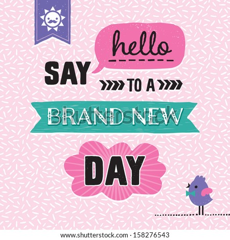 Inspirational motivating background with retro fonts. Say Hello to a Brand New Day. Great for greeting cards, inspirational posters, postcards. See my folio for other colors and for vector version.
