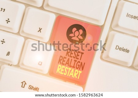 Writing note showing Reset Realign Restart. Business photo showcasing Life audit will help you put things in perspectives. #1582963624
