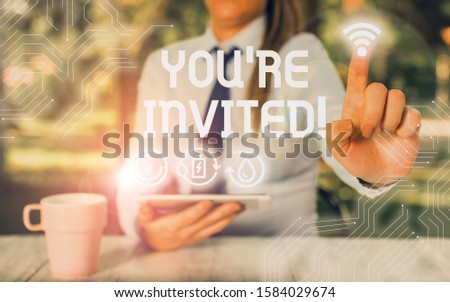 Conceptual hand writing showing You Re Invited. Business photo showcasing make a polite friendly request to someone go somewhere. #1584029674