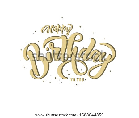 Happy Birthday to you text  handwritten calligraphy inscription for greeting cards as badge, tag, icon, invitation, postcard, banner. Holiday lettering typography poster. Vector illustration. #1588044859