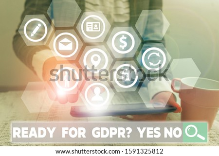 Conceptual hand writing showing Ready For Gdpr question Yes No. Business photo showcasing Readiness General Data Protection Regulation. #1591325812