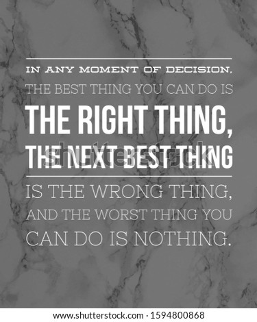 Motivational Quote In any moment of decision the best thing you can do is The right thing the next best thing is the wrong thing.  #1594800868