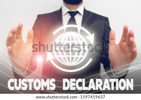 Text sign showing Customs Declaration. Conceptual photo Official document showing goods being imported.