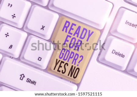 Word writing text Ready For Gdpr question Yes No. Business concept for Readiness General Data Protection Regulation. #1597521115