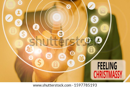 Conceptual hand writing showing Feeling Christmassy. Business photo text Resembling or having feelings of Christmas festivity. #1597785193
