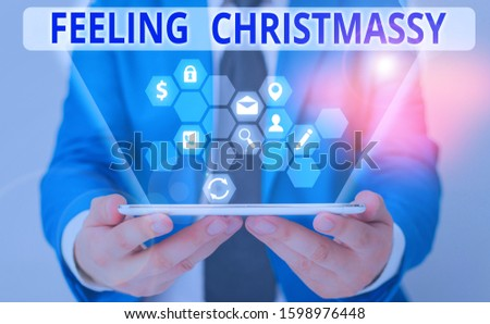 Word writing text Feeling Christmassy. Business concept for Resembling or having feelings of Christmas festivity. #1598976448