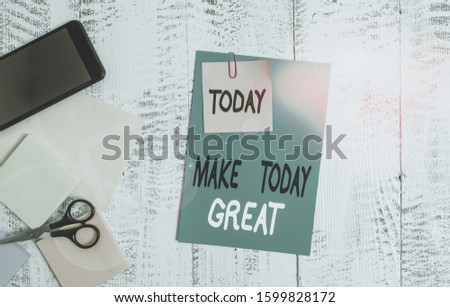 Writing note showing Make Today Great. Business photo showcasing Motivation for a good day Inspiration Positivity Happiness Envelope paper sheet smartphone notepads scissors wooden background. #1599828172