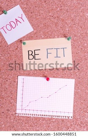 Text sign showing Be Fit. Conceptual photo of a suitable quality standard or type to meet the required purpose Corkboard color size paper pin thumbtack tack sheet billboard notice board. #1600448851