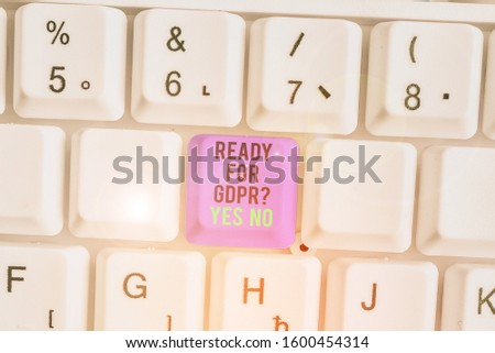 Writing note showing Ready For Gdpr question Yes No. Business photo showcasing Readiness General Data Protection Regulation. #1600454314