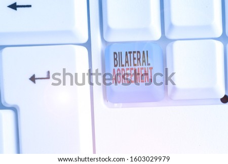 Writing note showing Bilateral Agreement. Business photo showcasing Legal obligations to nonbinding agreements of principle. #1603029979