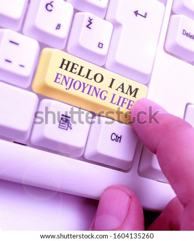 Text sign showing Hello I Am Enjoying Life. Conceptual photo Happy relaxed lifestyle Enjoy simple things. #1604135260