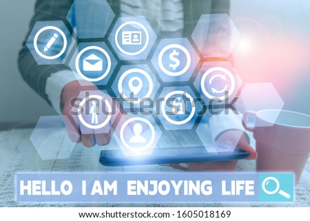 Conceptual hand writing showing Hello I Am Enjoying Life. Business photo showcasing Happy relaxed lifestyle Enjoy simple things. #1605018169
