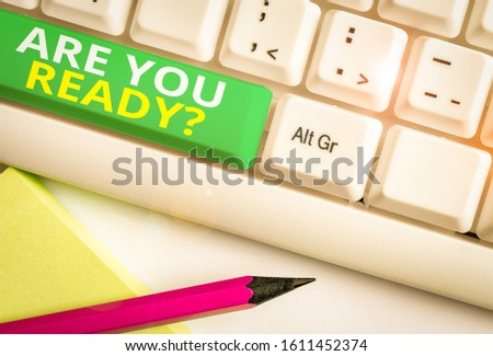 Word writing text Are You Ready Question. Business concept for used telling someone start something when feel prepared White pc keyboard with empty note paper above white background key copy space. #1611452374