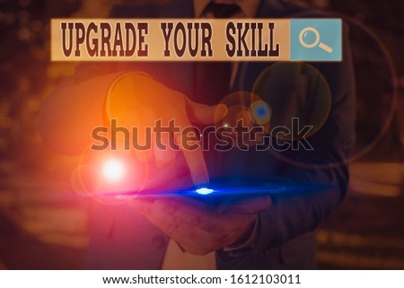 Text sign showing Upgrade Your Skill. Conceptual photo Expand Scope of Knowledge Optimize Skills Craft. #1612103011