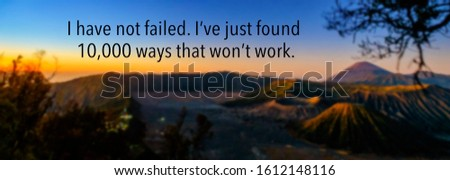 """Blurred image of motivational and inspirational quote """"I have not failed. I've just found 10,000 ways that won't work"""" with beautiful scenery background."""
