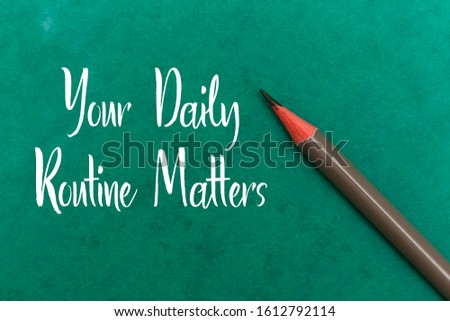 Your Daily Routine Matters concept for practice of regularly with pencil #1612792114