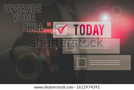 Writing note showing Upgrade Your Skill. Business photo showcasing Expand Scope of Knowledge Optimize Skills Craft. #1612974391