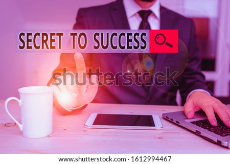 Handwriting text Secret To Success. Concept meaning Unexplained attainment of fame wealth or social status Male human wear formal clothes present presentation use hi tech smartphone. #1612994467