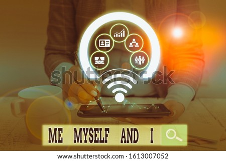 Text sign showing Me Myself And I. Conceptual photo used by speaker to refer to herself as the object of a verb Picture photo system network scheme modern technology smart device.
