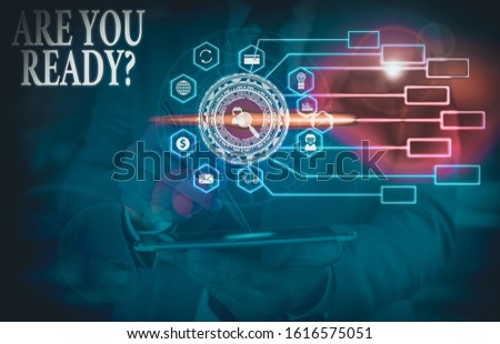 Text sign showing Are You Ready Question. Conceptual photo used telling someone start something when feel prepared Picture photo system network scheme modern technology smart device. #1616575051
