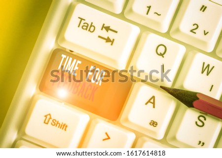 Word writing text Time For Feedback. Business concept for information about reactions to a product or services White pc keyboard with empty note paper above white background key copy space. #1617614818