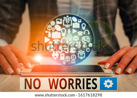 Text sign showing No Worries. Conceptual photo an expression used to say that everything is all right. #1617618298