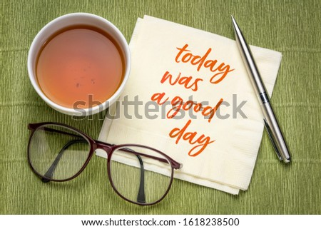 today was a good day, positive affirmation - handwriting on a napkin with a cup of tea, gratitude, positivity and personal development concept #1618238500