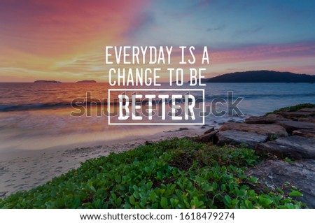 Motivational and inspirational quotes - Everyday is a chance to be better #1618479274