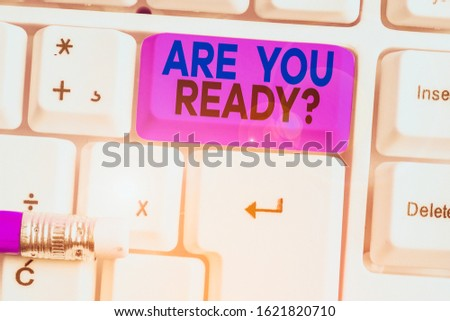 Handwriting text Are You Ready Question. Concept meaning used telling someone start something when feel prepared. #1621820710