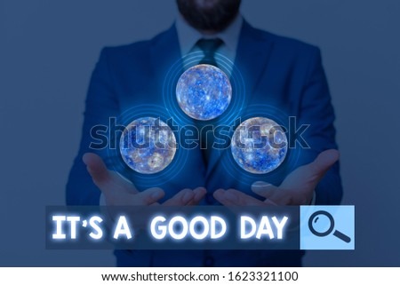 Writing note showing It s is A Good Day. Business photo showcasing Happy time great vibes perfect to enjoy life beautiful Elements of this image furnished by NASA.