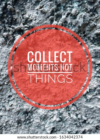 Inspirational life motivating quotes on concrete cement wall background. collect moments not things #1634042374