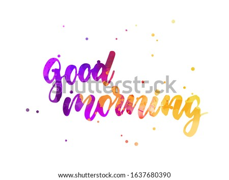 Good morning hand watercolor painted lettering text. Modern calligraphy inspirational quote.