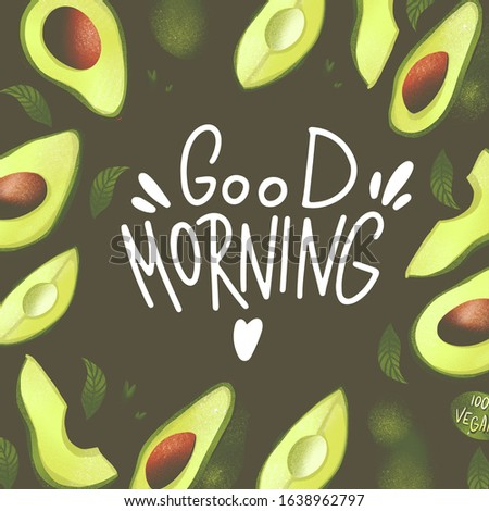 Digital illustration square poster postcard with handwritten inscription good morning and avocado on a dark background. Print for banners, web design, invitation cards, paper, fabrics, packaging.