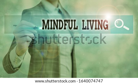 Text sign showing Mindful Living. Conceptual photo Having a sense of purpose and setting goals in life. #1640074747
