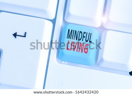 Writing note showing Mindful Living. Business photo showcasing Having a sense of purpose and setting goals in life. #1642432420