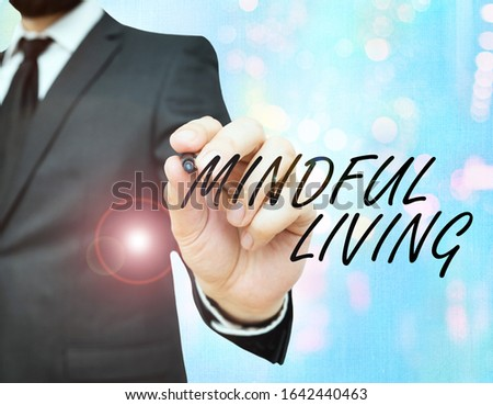 Conceptual hand writing showing Mindful Living. Business photo showcasing Having a sense of purpose and setting goals in life. #1642440463