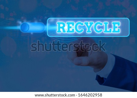 Handwriting text Recycle. Concept meaning ocess of converting waste materials into new materials and objects. #1646202958