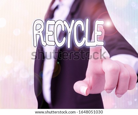 Text sign showing Recycle. Conceptual photo ocess of converting waste materials into new materials and objects. #1648051030
