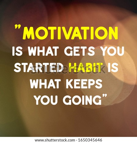 Inspirational motivation quote Motivation is What Gets you Started Habit Is What Keeps You Going on bokeh background. #1650345646