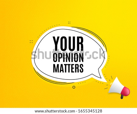 Your opinion matters symbol. Megaphone banner with chat bubble. Survey or feedback sign. Client comment. Loudspeaker with speech bubble. Opinion matters promotion text. Social Media banner. Vector #1655345128