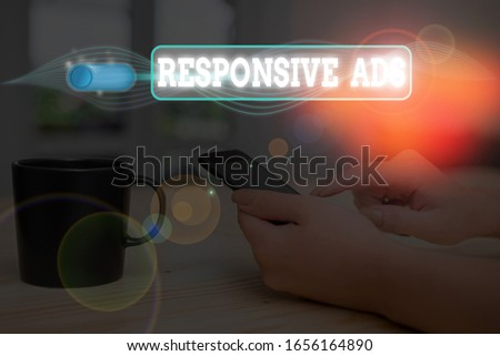 Conceptual hand writing showing Responsive Ads. Business photo text Automatically adjust form and format to fit existing ad space. #1656164890