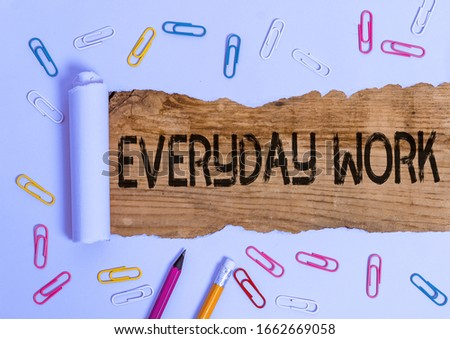 Text sign showing Everyday Work. Conceptual photo Refers to things or activities exist or happen every day. #1662669058