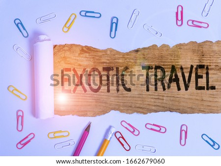 Text sign showing Exotic Travel. Conceptual photo Travelling to unusual places or unfamiliar destination. #1662679060