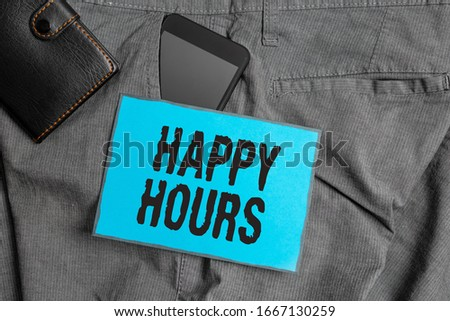 Handwriting text writing Happy Hours. Concept meaning when drinks are sold at reduced prices in a bar or restaurant Smartphone device inside trousers front pocket with wallet and note paper. #1667130259