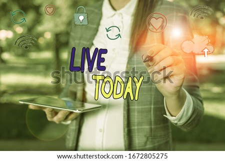 Conceptual hand writing showing Live Today. Business photo showcasing spend your life doing what you want Live in the present moment. #1672805275