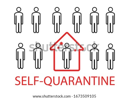 Coronavirus. Self-quarantine. Home quarantine from Covid-19. Recommendation to prevent spreading coronavirus. Crowd of people and an ill man isolated at home. Vector illustration, poster. Royalty-Free Stock Photo #1673509105