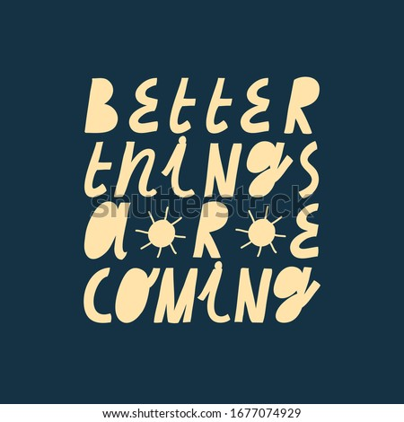 Minimalist vector lettering on navy blue background. Yellow letters. Inspirational quote about future. Motivational hand drawn inscription. Better Things Are Coming.