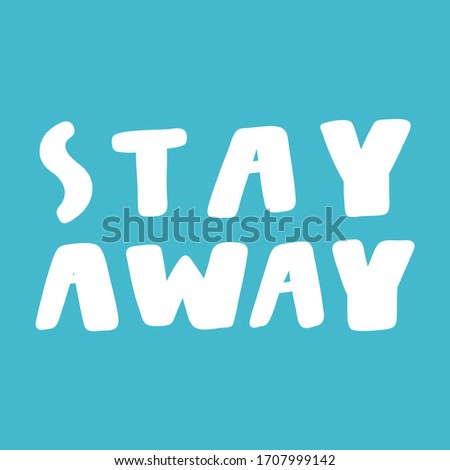 Stay away. Sticker for social media content. Vector hand drawn illustration with cartoon lettering. Bubble pop art comic style poster, t shirt print, post card, video blog cover #1707999142
