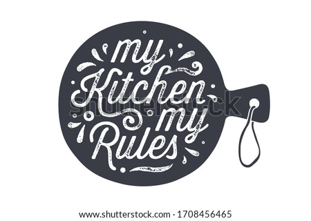Kitchen cutting board. Kitchen wall decor, sign, quote. Poster for kitchen design with cutting board and calligraphy lettering text My Kitchen My Rules. Handwritten typography. Vector Illustration #1708456465
