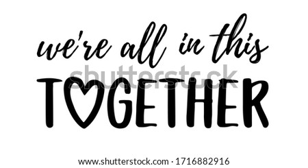WE'RE ALL IN THIS TOGETHER. Coronavirus concept, motivation quote. Stay home, safe, calm. Hand lettering typography poster. Vector illustration. Text - we are all in this together on white background. Royalty-Free Stock Photo #1716882916